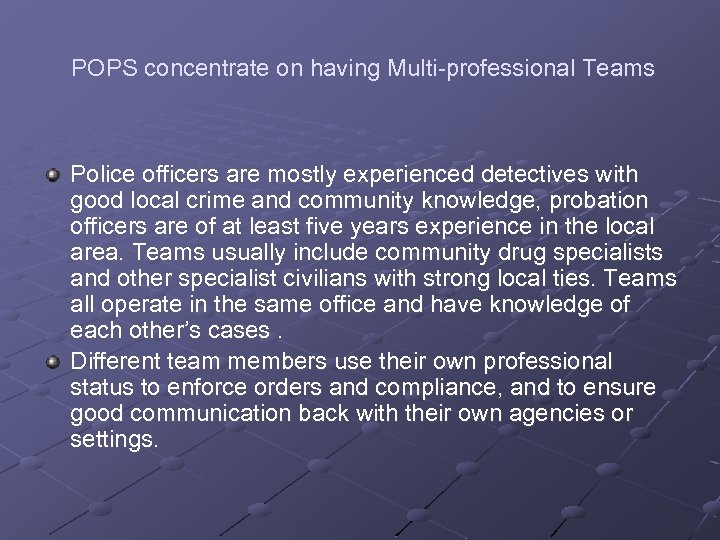 POPS concentrate on having Multi-professional Teams Police officers are mostly experienced detectives with good