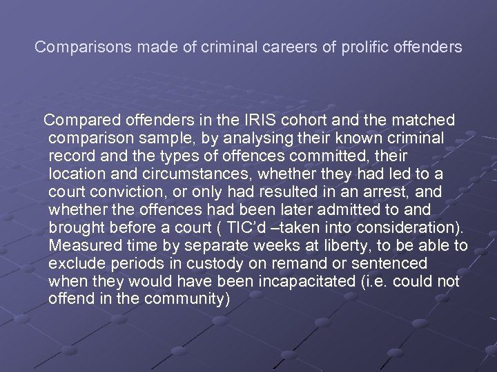 Comparisons made of criminal careers of prolific offenders Compared offenders in the IRIS cohort