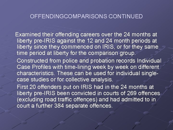 OFFENDINGCOMPARISONS CONTINUED Examined their offending careers over the 24 months at liberty pre-IRIS against