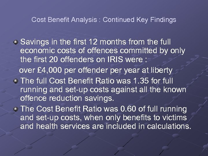 Cost Benefit Analysis : Continued Key Findings Savings in the first 12 months from