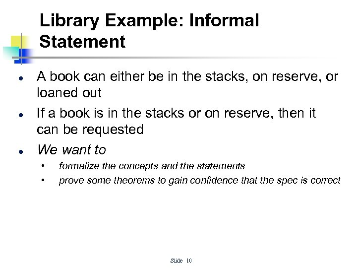 Library Example: Informal Statement l l l A book can either be in the