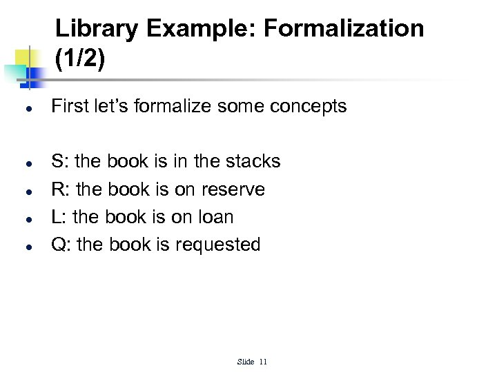 Library Example: Formalization (1/2) l l l First let's formalize some concepts S: the