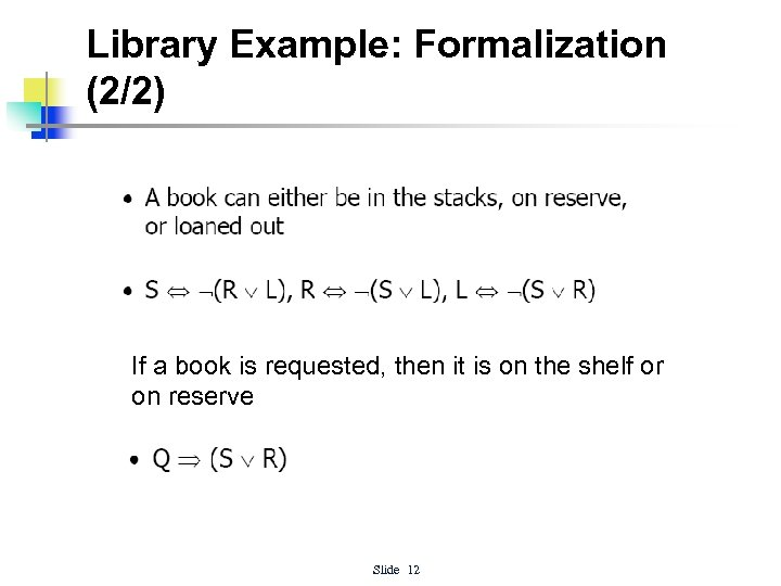 Library Example: Formalization (2/2) If a book is requested, then it is on the