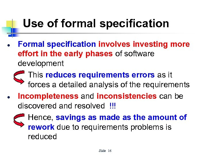 Use of formal specification l l Formal specification involves investing more effort in the