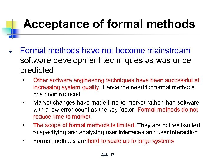 Acceptance of formal methods l Formal methods have not become mainstream software development techniques