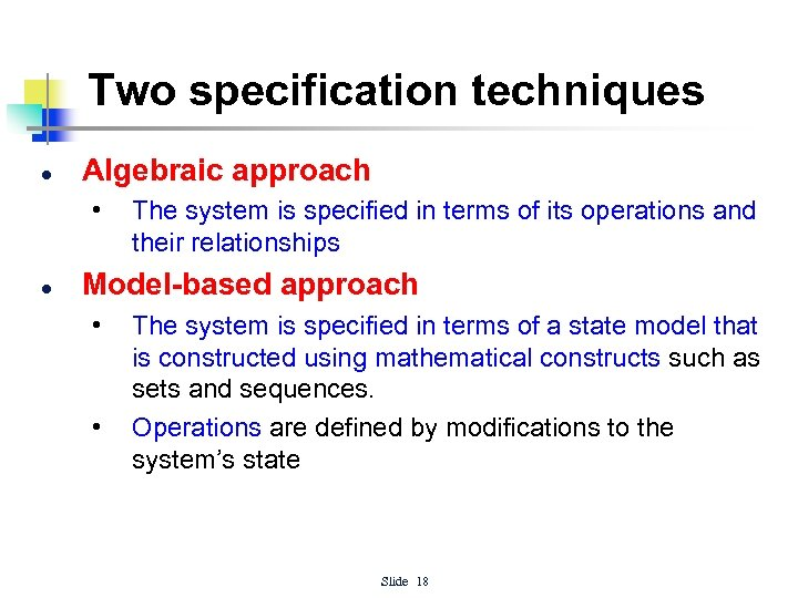 Two specification techniques l Algebraic approach • l The system is specified in terms