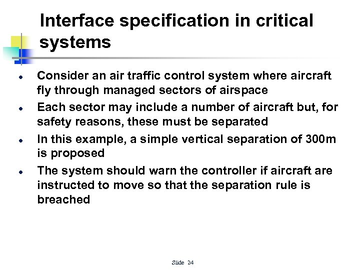 Interface specification in critical systems l l Consider an air traffic control system where