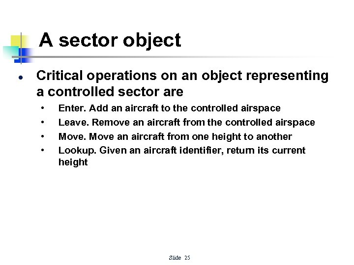 A sector object l Critical operations on an object representing a controlled sector are