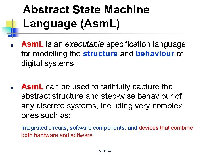 Abstract State Machine Language (Asm. L) l l Asm. L is an executable specification
