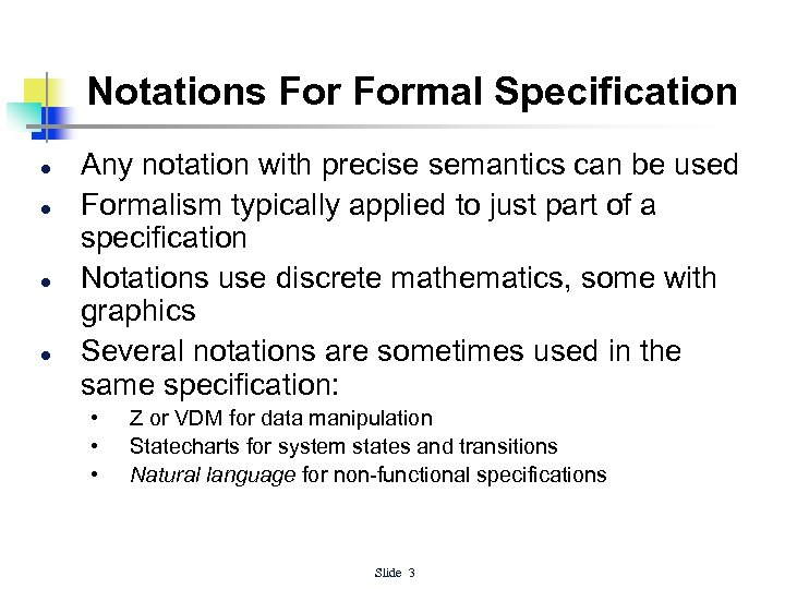 Notations Formal Specification l l Any notation with precise semantics can be used Formalism