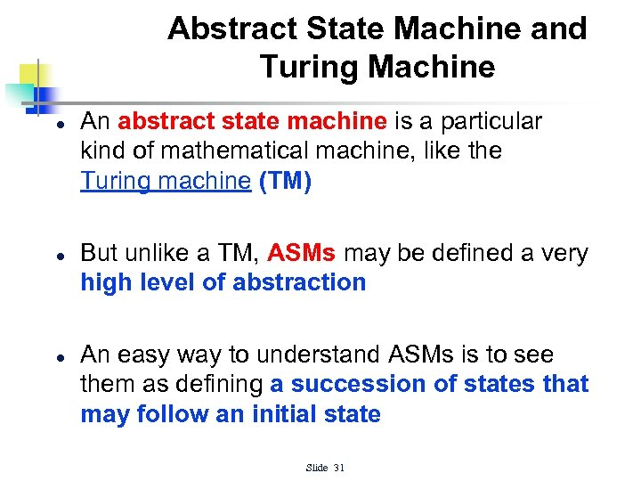 Abstract State Machine and Turing Machine l l l An abstract state machine is