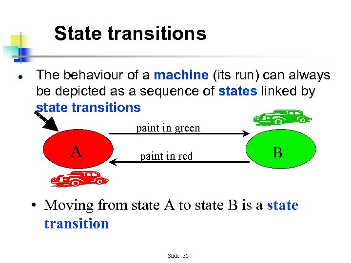 State transitions l The behaviour of a machine (its run) can always be depicted