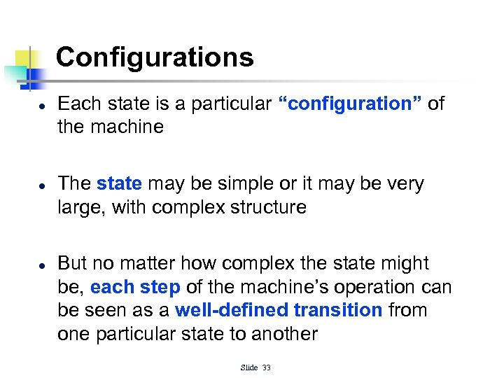 """Configurations l l l Each state is a particular """"configuration"""" of the machine The"""