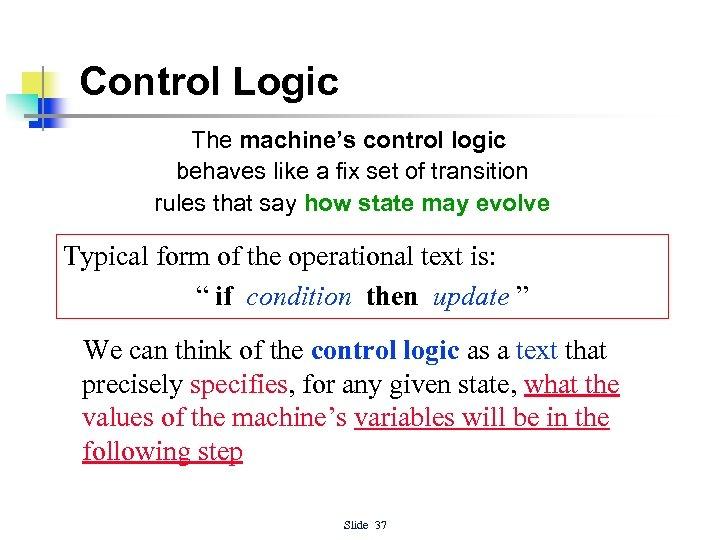 Control Logic The machine's control logic behaves like a fix set of transition rules