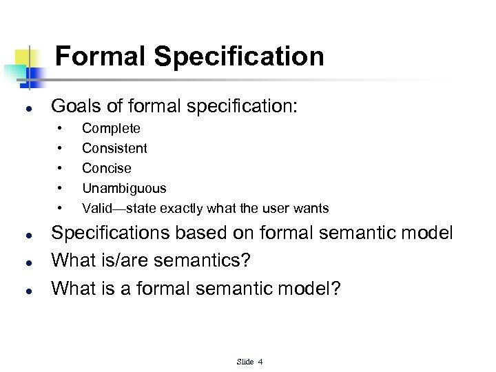 Formal Specification l Goals of formal specification: • • • l l l Complete