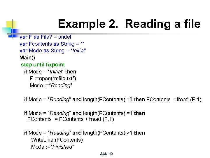 Example 2. Reading a file var F as File? = undef var Fcontents as