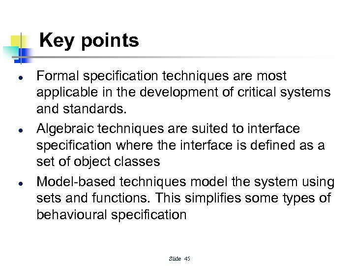 Key points l l l Formal specification techniques are most applicable in the development