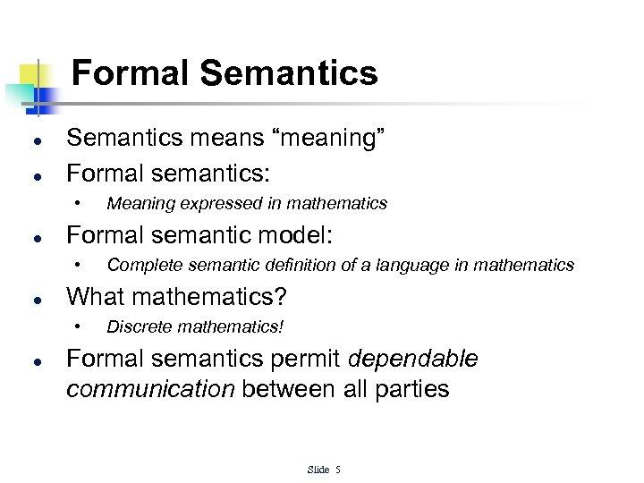 "Formal Semantics l l Semantics means ""meaning"" Formal semantics: • l Formal semantic model:"