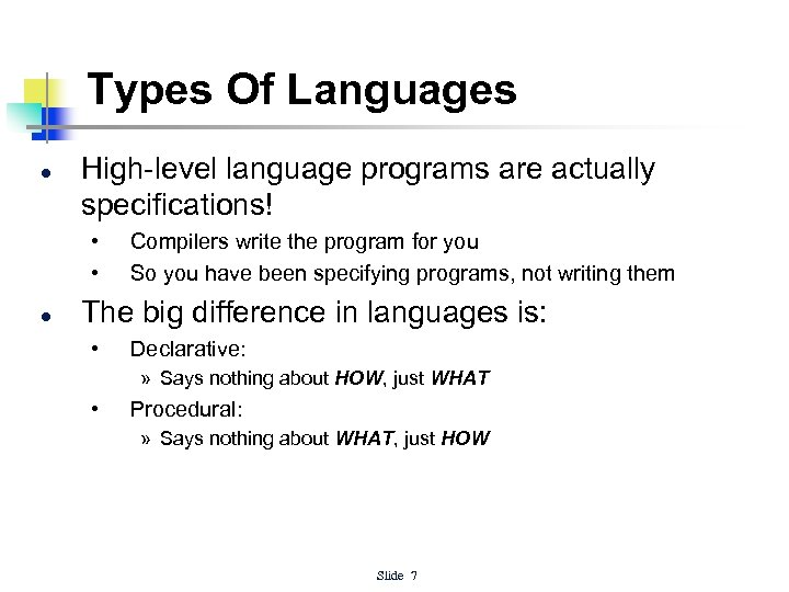 Types Of Languages l High-level language programs are actually specifications! • • l Compilers