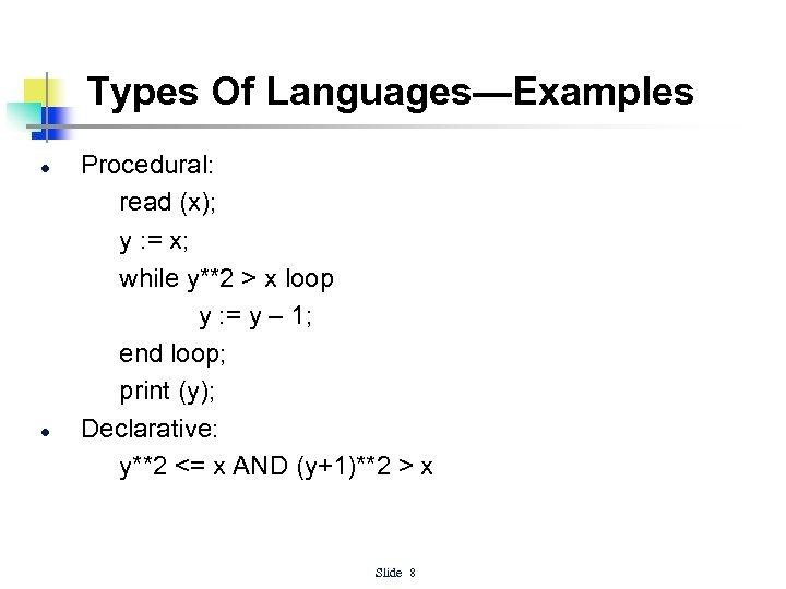 Types Of Languages—Examples l l Procedural: read (x); y : = x; while y**2