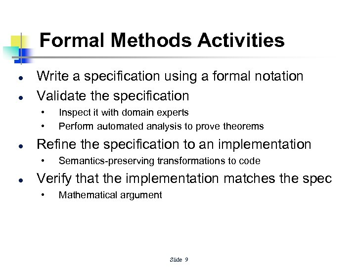 Formal Methods Activities l l Write a specification using a formal notation Validate the