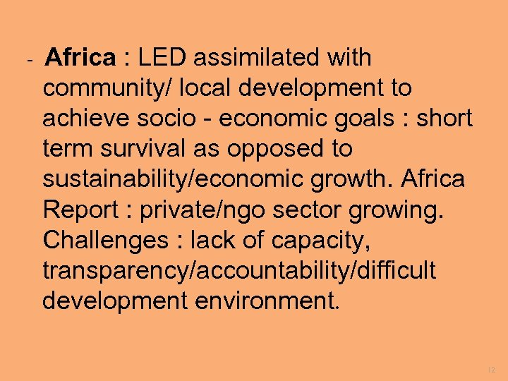 - Africa : LED assimilated with community/ local development to achieve socio - economic