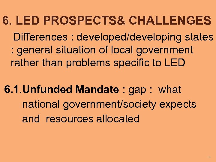 6. LED PROSPECTS& CHALLENGES Differences : developed/developing states : general situation of local government