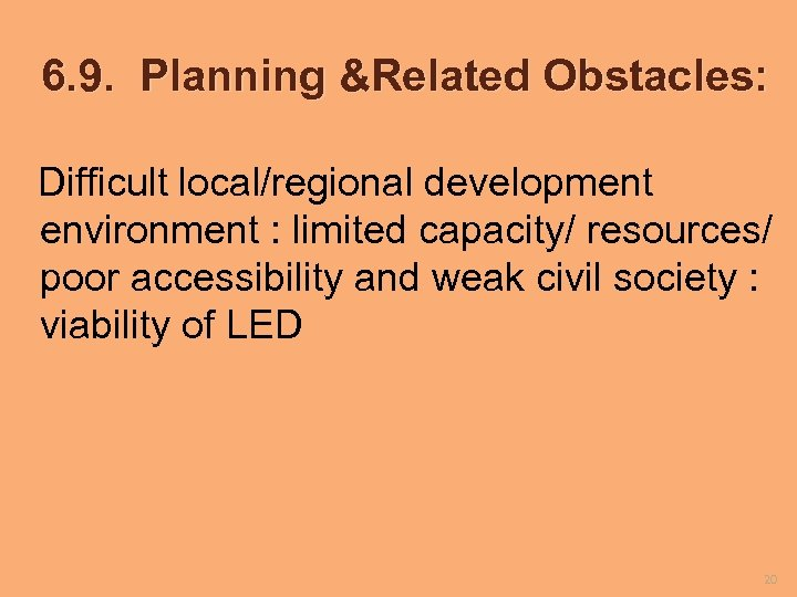 6. 9. Planning &Related Obstacles: Difficult local/regional development environment : limited capacity/ resources/ poor