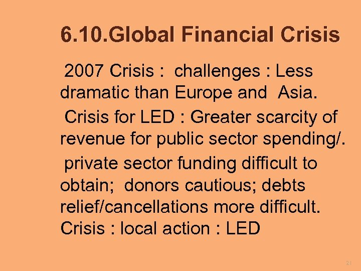6. 10. Global Financial Crisis 2007 Crisis : challenges : Less dramatic than Europe
