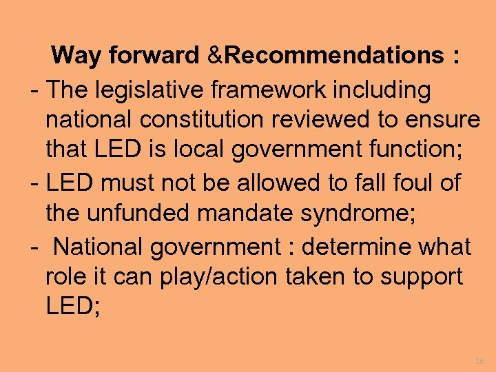 Way forward &Recommendations : - The legislative framework including national constitution reviewed to ensure