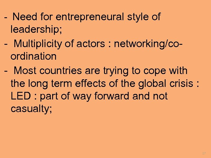 - Need for entrepreneural style of leadership; - Multiplicity of actors : networking/coordination -