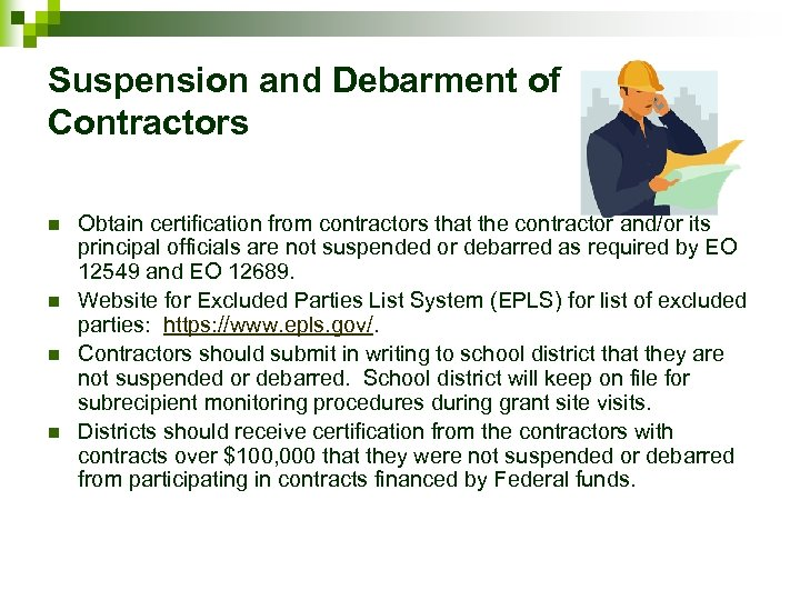Suspension and Debarment of Contractors n n Obtain certification from contractors that the contractor