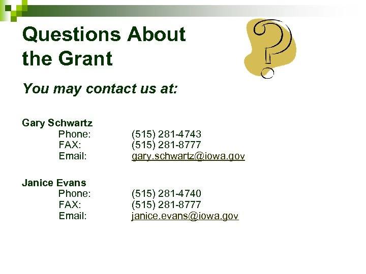 Questions About the Grant You may contact us at: Gary Schwartz Phone: FAX: Email: