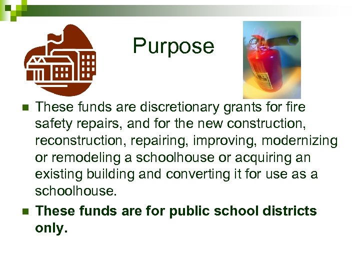 Purpose n n These funds are discretionary grants for fire safety repairs, and for