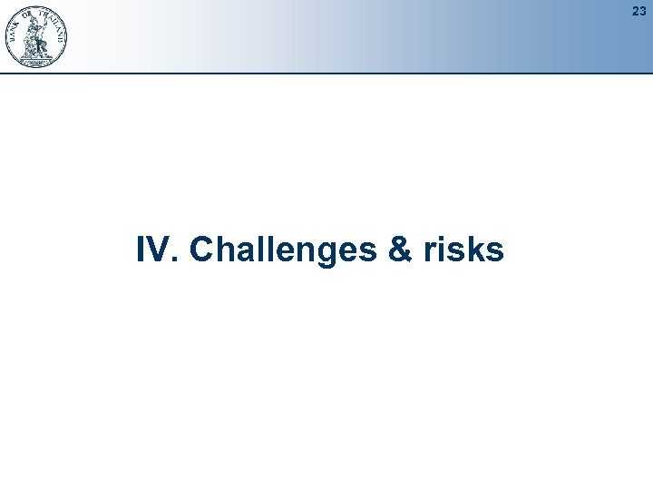 23 IV. Challenges & risks