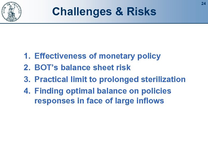 Challenges & Risks 1. 2. 3. 4. Effectiveness of monetary policy BOT's balance sheet