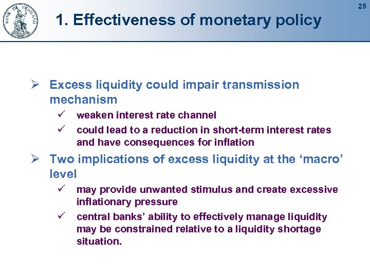 25 1. Effectiveness of monetary policy Ø Excess liquidity could impair transmission mechanism ü
