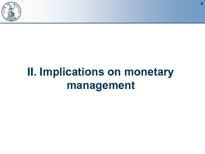 8 II. Implications on monetary management