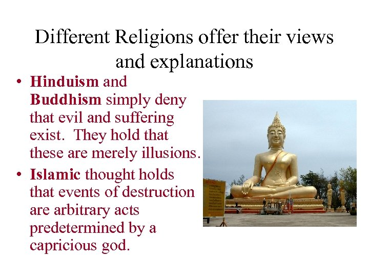 Different Religions offer their views and explanations • Hinduism and Buddhism simply deny that
