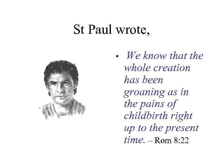 St Paul wrote, • We know that the whole creation has been groaning as