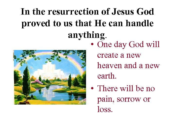 In the resurrection of Jesus God proved to us that He can handle anything.
