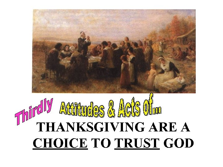 THANKSGIVING ARE A CHOICE TO TRUST GOD