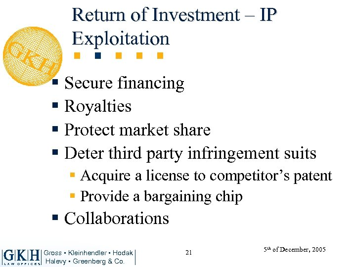 Return of Investment – IP Exploitation § Secure financing § Royalties § Protect market
