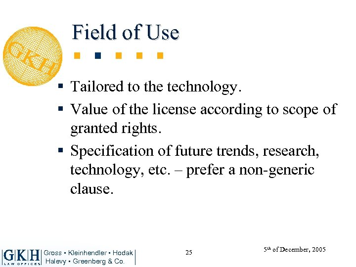 Field of Use § Tailored to the technology. § Value of the license according