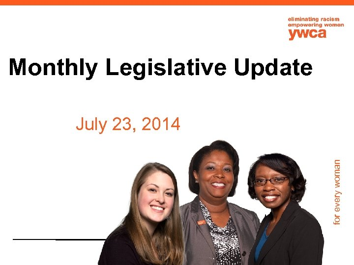 Monthly Legislative Update for every woman July 23, 2014