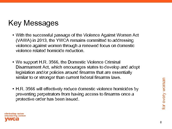 Key Messages • We support H. R. 3566, the Domestic Violence Criminal Disarmament Act,