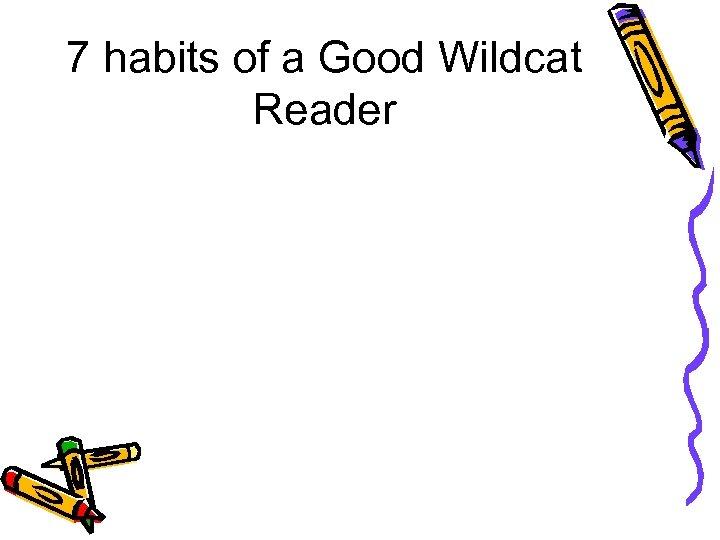7 habits of a Good Wildcat Reader