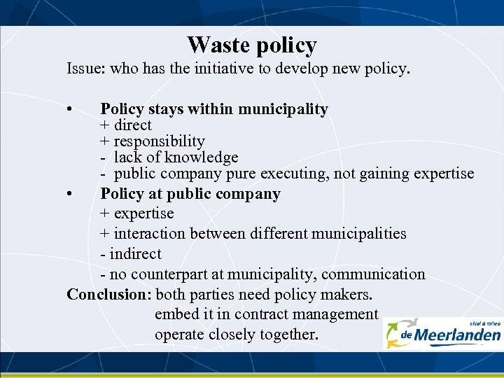Waste policy Issue: who has the initiative to develop new policy. • Policy stays