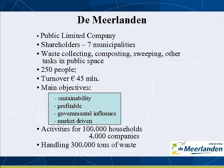 De Meerlanden • Public Limited Company • Shareholders – 7 municipalities • Waste collecting,