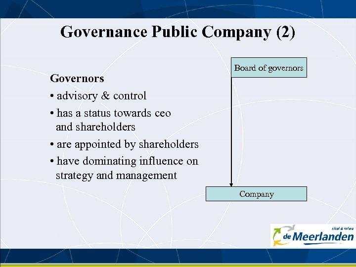 Governance Public Company (2) Governors • advisory & control • has a status towards